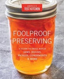 Foolproof Preserving: A Guide to Small Batch Jams, Jellies, Pickles, Condiments, and More: A Foolproof Guide to Making Small Batch Jams, Jellies, Pickles, Condiments, and More
