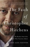 The Faith of Christopher Hitchens: The Restless Soul of the World's Most Notorious Atheist