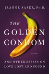The Golden Condom: And Other Essays on Love Lost and Found